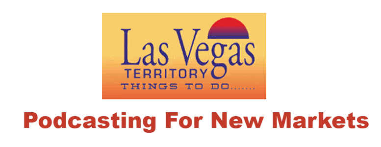 Las Vegas Territory Using Podcasting for marketing